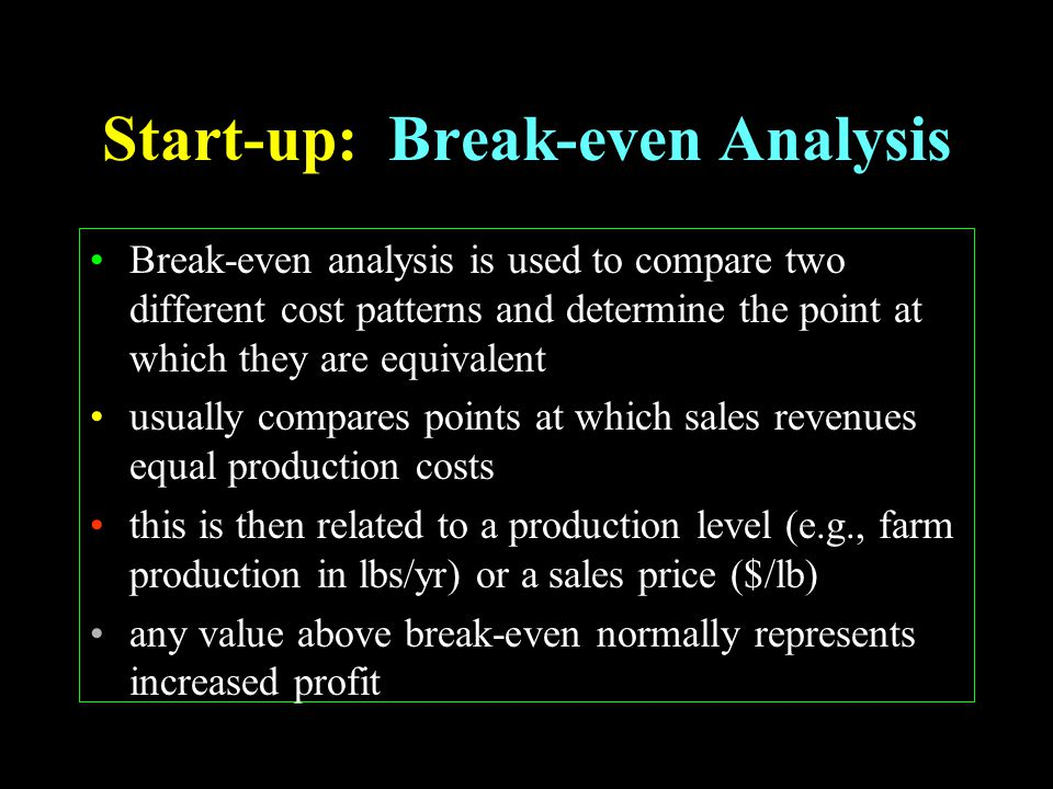 Start-up: Break-even Analysis Break-even analysis is used to compare two different cost patterns and determine the point at which they are equivalent