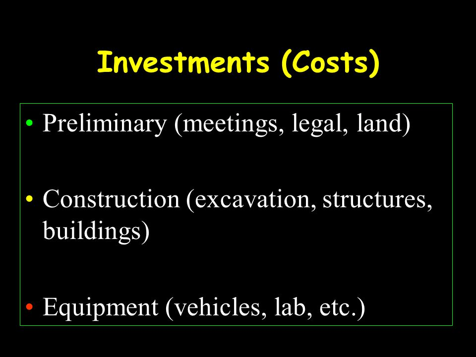 Preliminary Investments INVESTMENTCOST (US$) PLANNING 30,000 LEGAL FEES 16,000 PREFEASIBILITY 30,000 BUSINESS PLAN, FEASIBILITY 50,000 DRAWINGS AND MAPS 20,000 LAND REGISTRATION 18,000 LAND PURCHASE (420 ha, 170 a)*420,000 TOTAL PRELIMINARY COSTS584,000 * REMEMBER, ALTHOUGH OUR FARM HAS 300 HA, 120 a OF PONDS, MORE LAND IS NEEDED