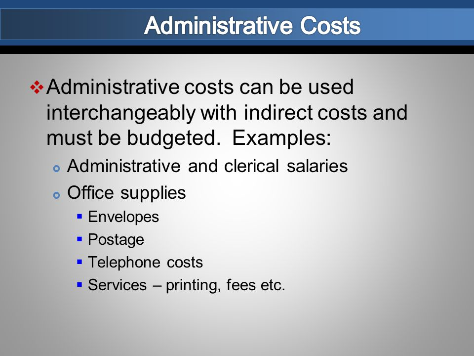  The administrative costs, normally considered to be F&A (Indirect) costs must be budgeted specifically and justified in the proposal and approved by the sponsor.