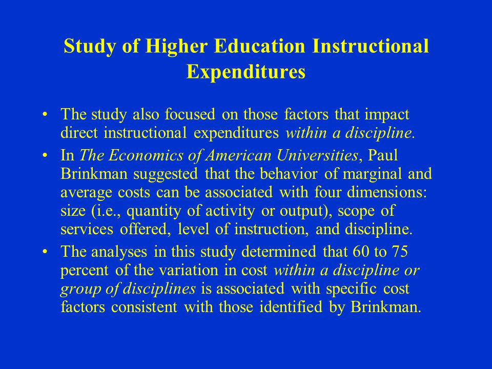 Study of Higher Education Instructional Expenditures The study also focused on those factors that impact direct instructional expenditures within a discipline.
