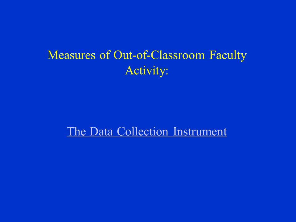 Measures of Out-of-Classroom Faculty Activity: The Data Collection Instrument The Data Collection Instrument