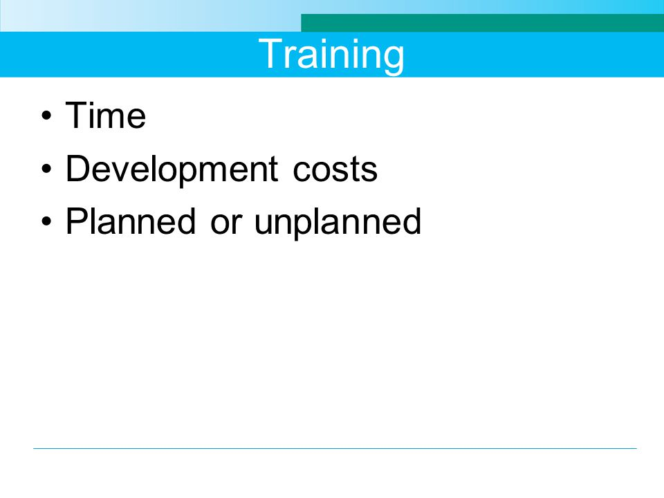 Training Time Development costs Planned or unplanned