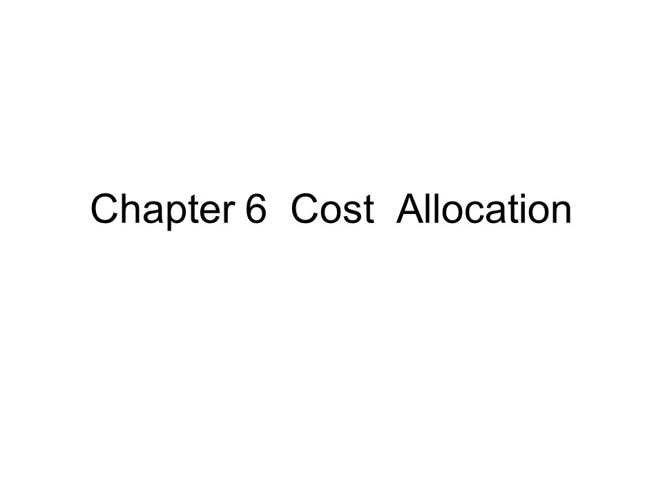 Chapter 6 Cost Allocation