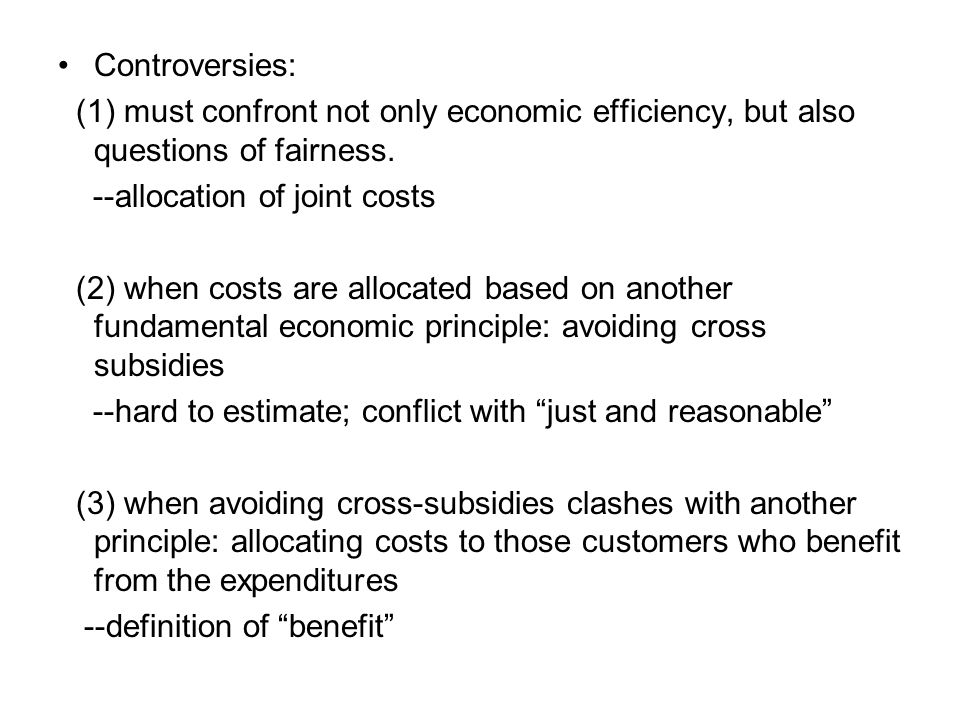 Controversies: (1) must confront not only economic efficiency, but also questions of fairness.