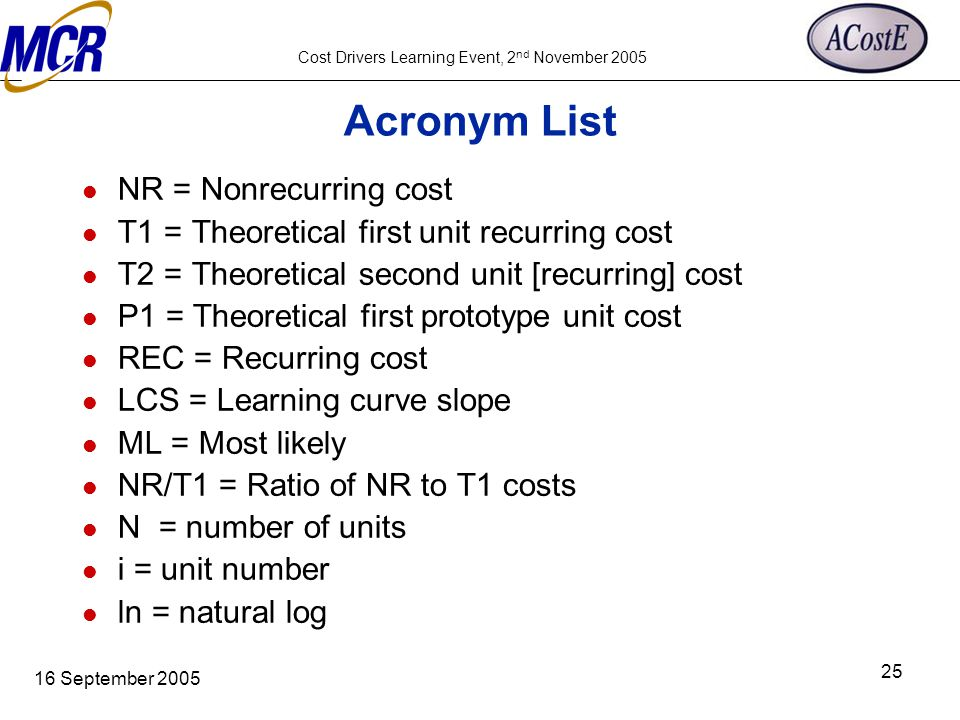 Cost Drivers Learning Event, 2 nd November 2005 16 September 2005 25 Acronym List NR = Nonrecurring cost T1 = Theoretical first unit recurring cost T2