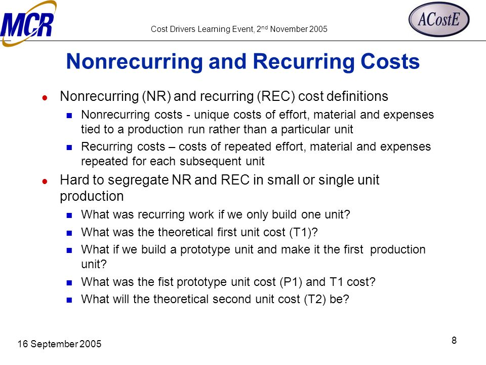 Cost Drivers Learning Event, 2 nd November 2005 16 September 2005 8 Nonrecurring and Recurring Costs Nonrecurring (NR) and recurring (REC) cost defini