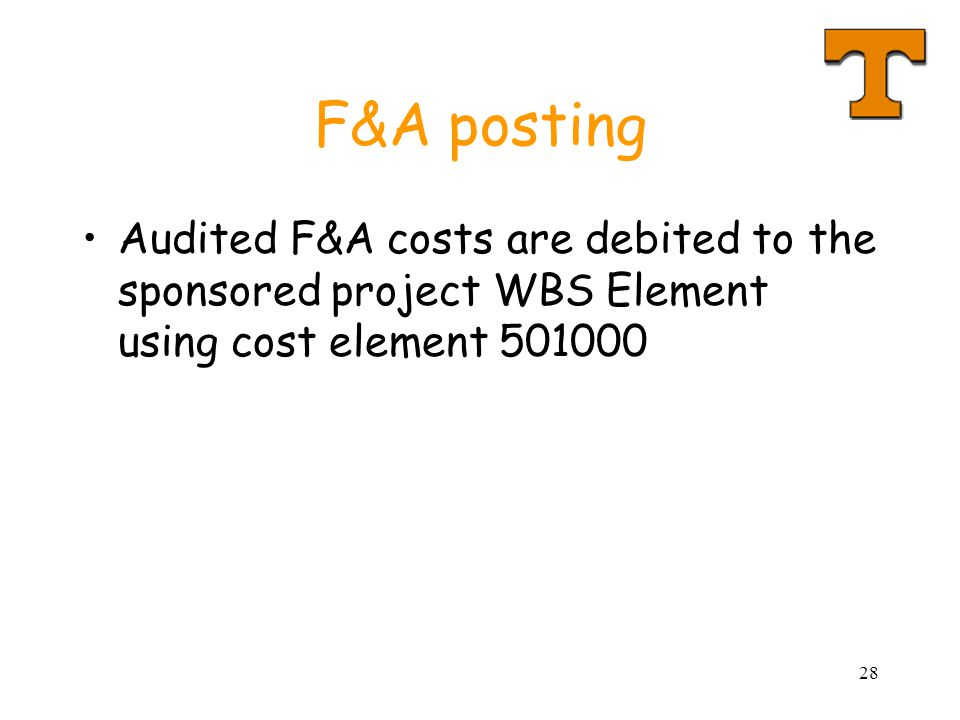 28 F&A posting Audited F&A costs are debited to the sponsored project WBS Element using cost element 501000