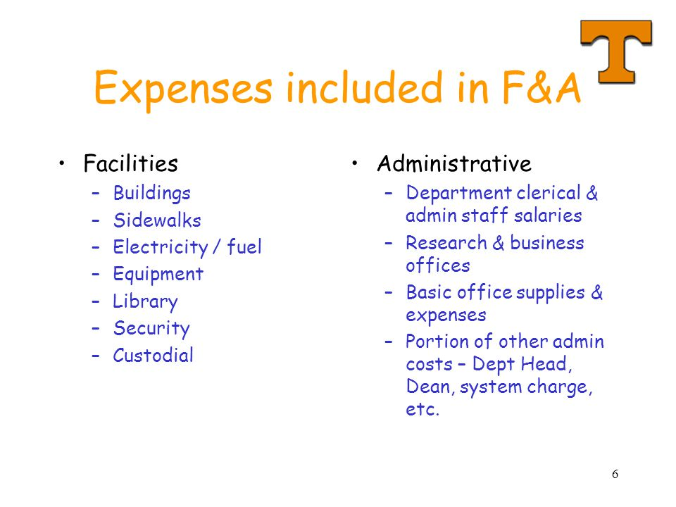 6 Expenses included in F&A Facilities –Buildings –Sidewalks –Electricity / fuel –Equipment –Library –Security –Custodial Administrative –Department clerical & admin staff salaries –Research & business offices –Basic office supplies & expenses –Portion of other admin costs – Dept Head, Dean, system charge, etc.