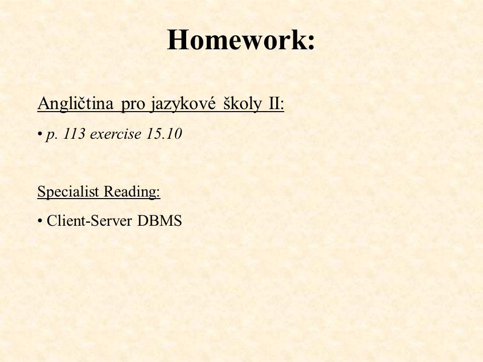 Homework: Angličtina pro jazykové školy II: p. 113 exercise 15.10 Specialist Reading: Client-Server DBMS