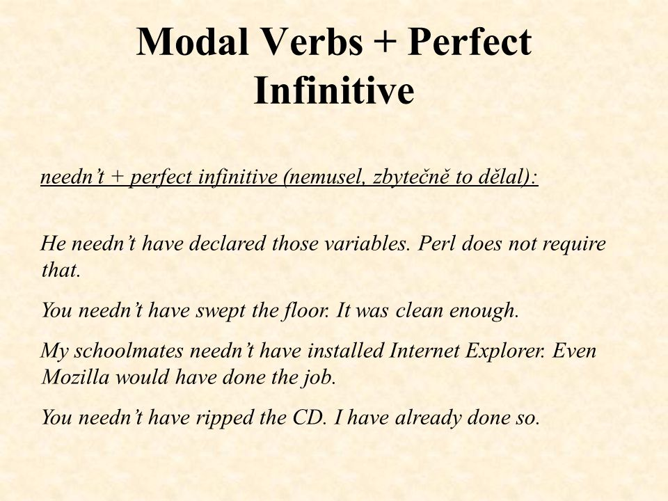 Modal Verbs + Perfect Infinitive should (ought to) + perfect infinitive (měl, ale neudělal): You should have informed me that the network was infested with the worm.