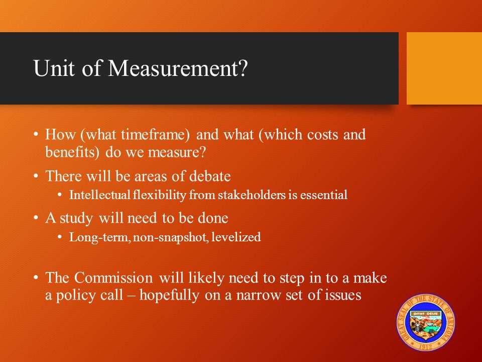 Unit of Measurement. How (what timeframe) and what (which costs and benefits) do we measure.