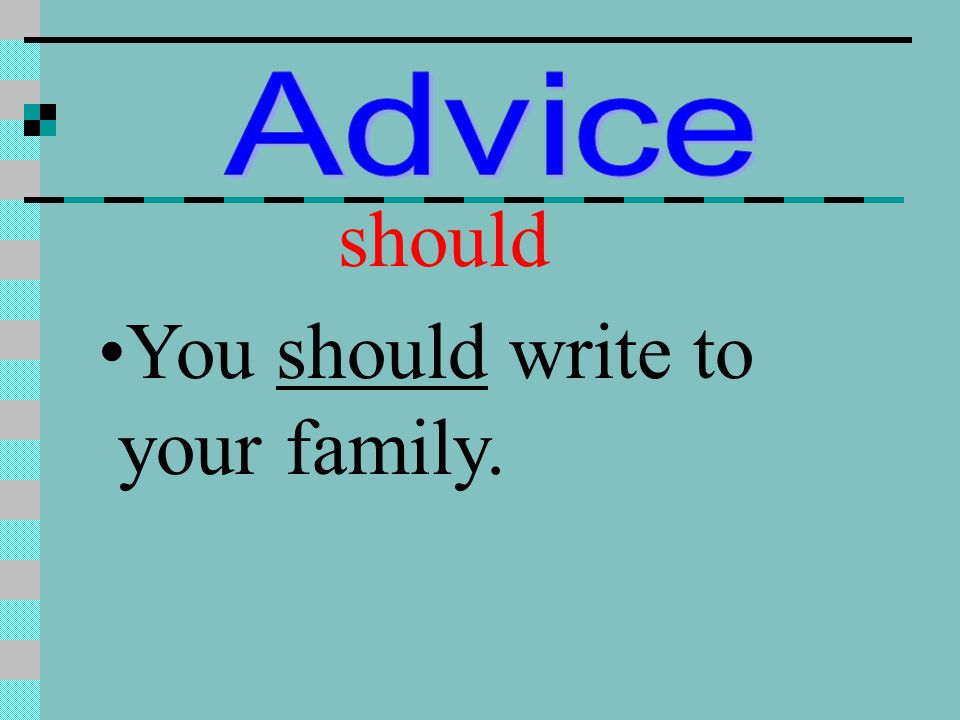 should You should write to your family.