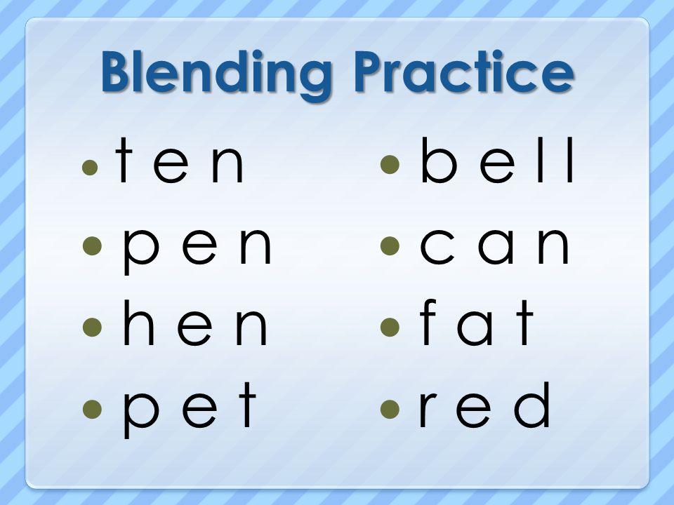 Blending Practice t e n p e n h e n p e t b e l l c a n f a t r e d