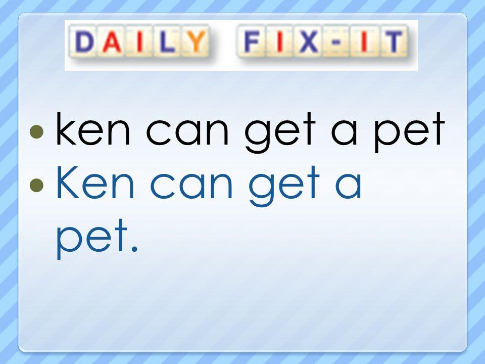 ken can get a pet Ken can get a pet.