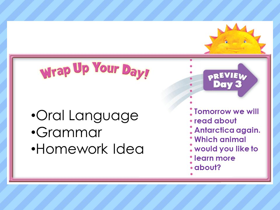 Oral Language Grammar Homework Tomorrow we will read about the animals going to school again Oral Language Grammar Homework Idea Tomorrow we will read about Antarctica again.