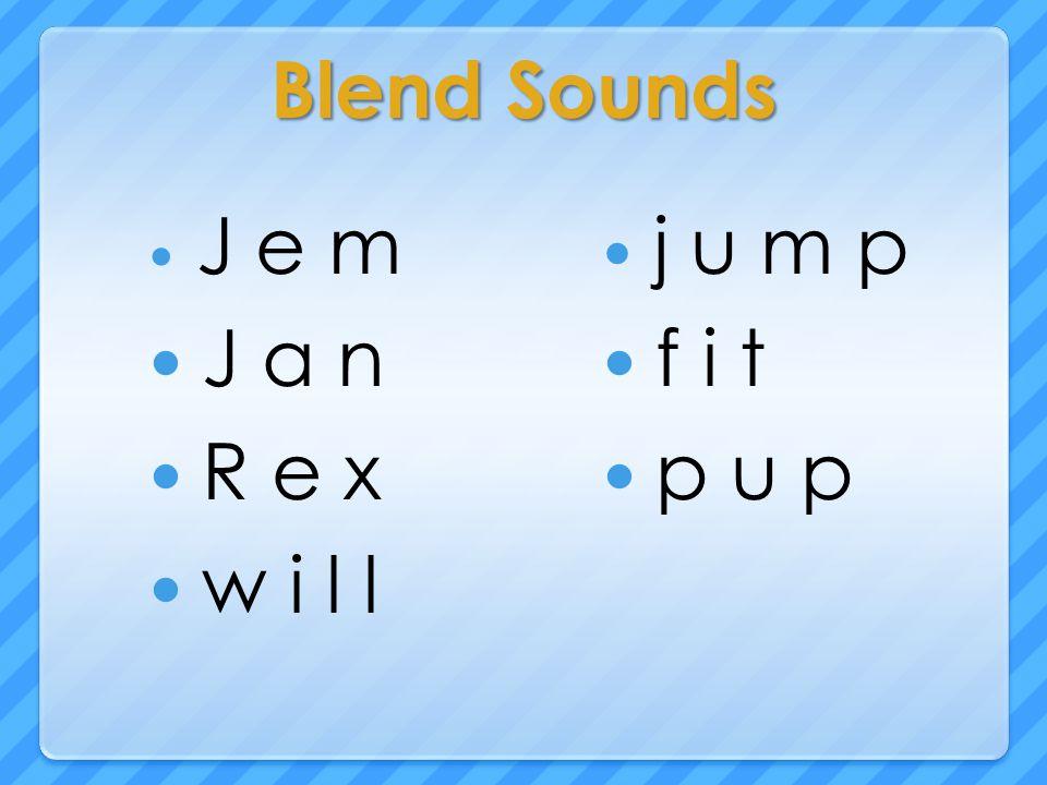Blend Sounds J e m J a n R e x w i l l j u m p f i t p u p