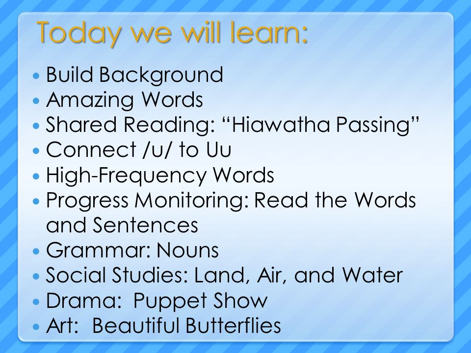 "Today we will learn: Build Background Amazing Words Shared Reading: ""Hiawatha Passing"" Connect /u/ to Uu High-Frequency Words Progress Monitoring: Rea"