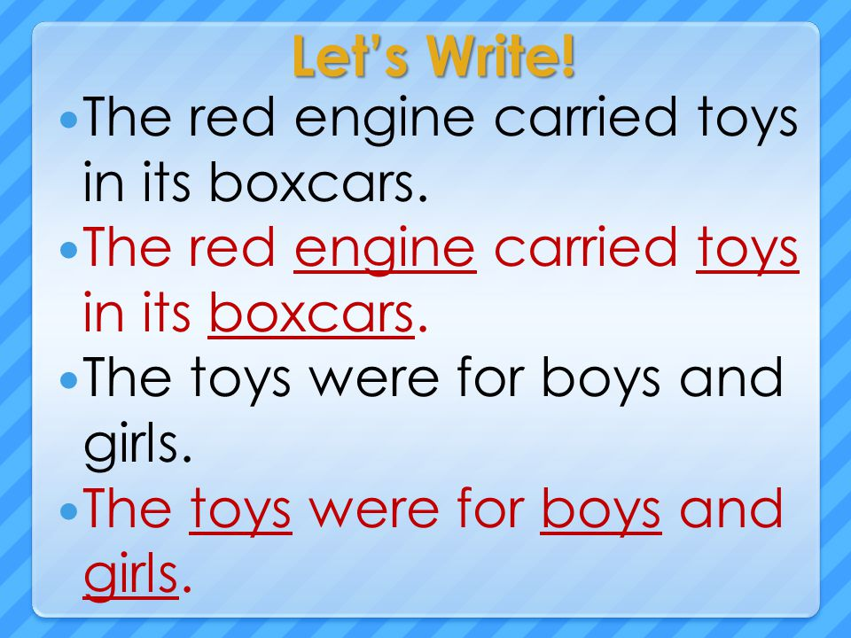 Let's Write! The red engine carried toys in its boxcars. The toys were for boys and girls.