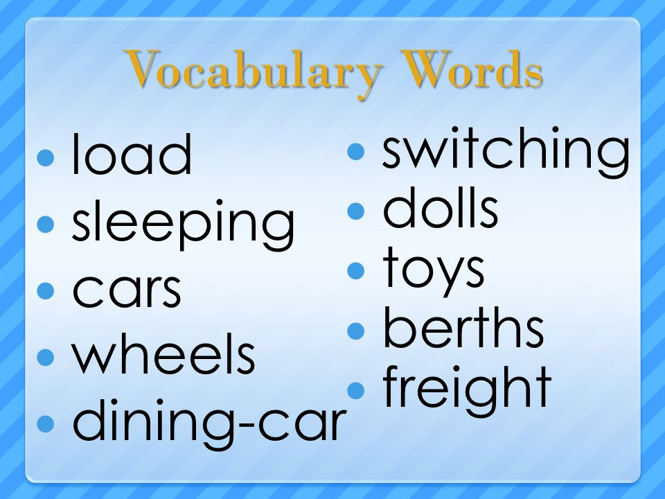 Vocabulary Words load sleeping cars wheels dining-car switching dolls toys berths freight