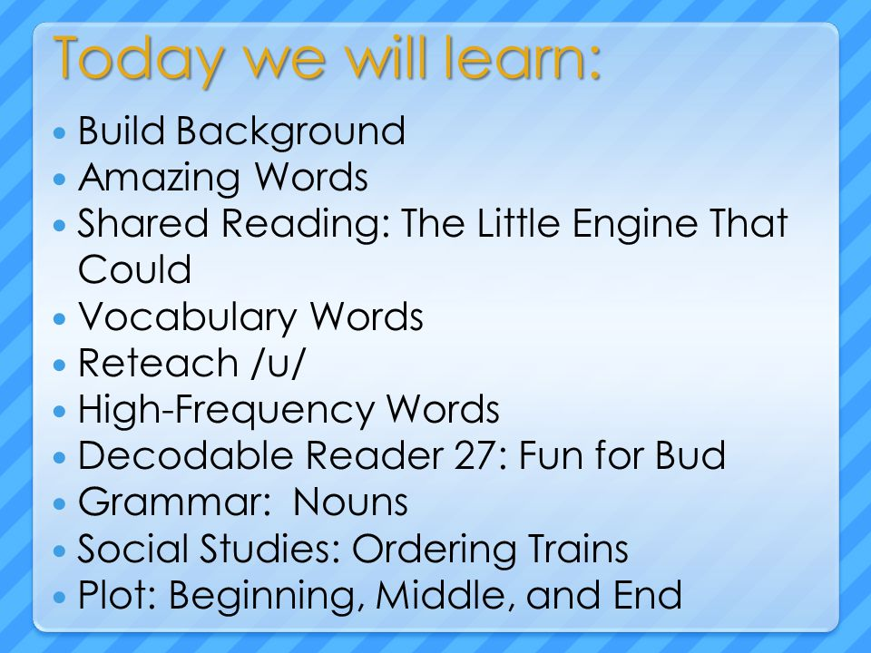 Today we will learn: Build Background Amazing Words Shared Reading: The Little Engine That Could Vocabulary Words Reteach /u/ High-Frequency Words Dec