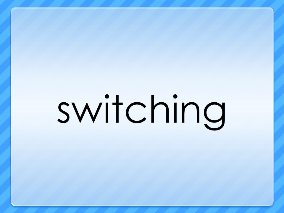 switching