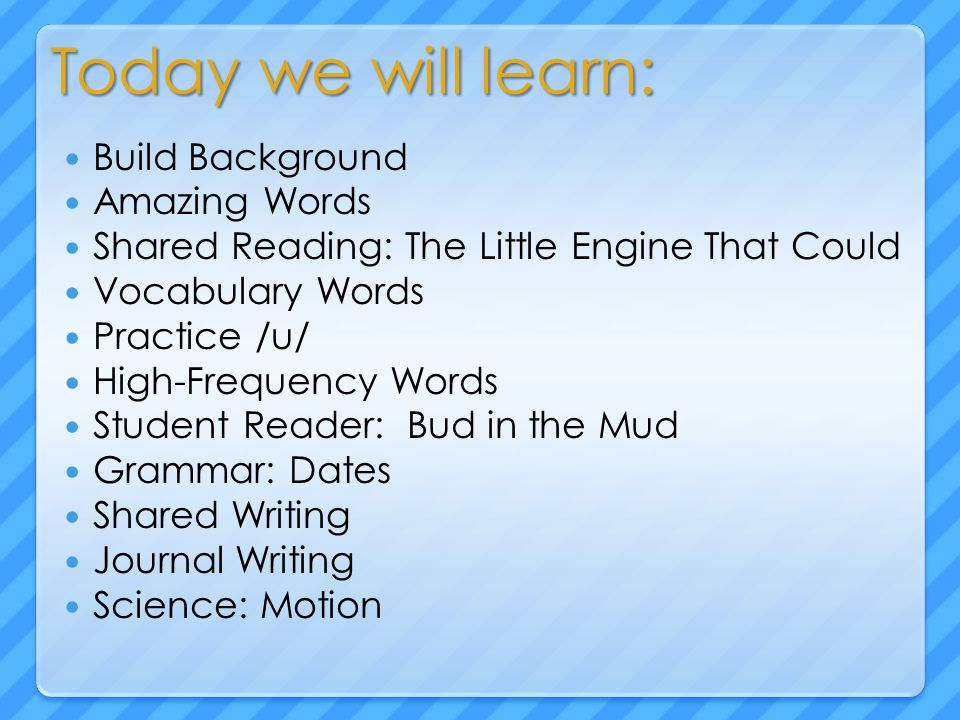 Today we will learn: Build Background Amazing Words Shared Reading: The Little Engine That Could Vocabulary Words Practice /u/ High-Frequency Words St