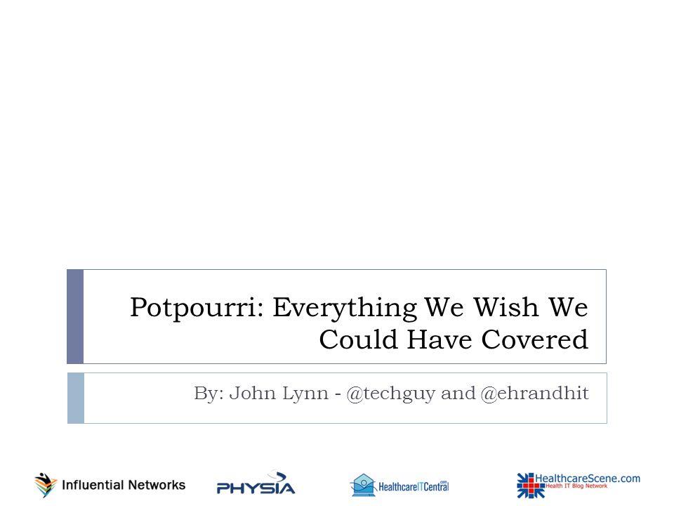 Questions? John Lynn - @techguy and @ehrandhit john@emrandhipaa.com