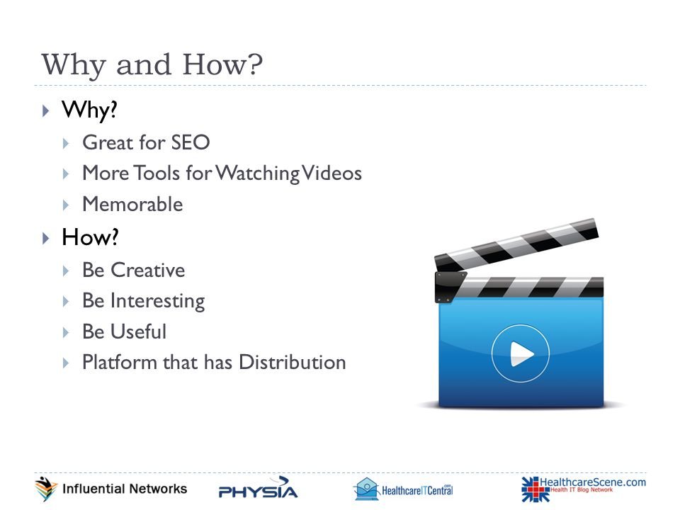 Why and How.  Why.  Great for SEO  More Tools for Watching Videos  Memorable  How.
