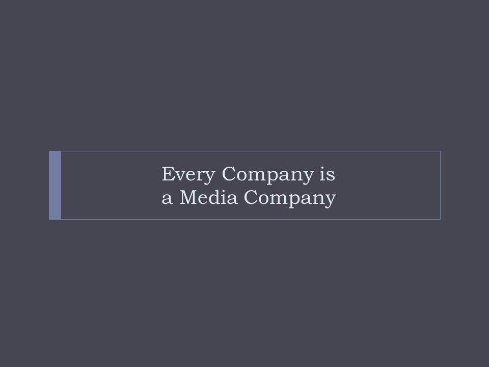 Every Company is a Media Company