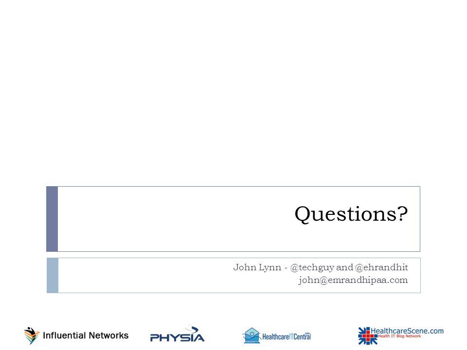 Questions John Lynn - @techguy and @ehrandhit john@emrandhipaa.com