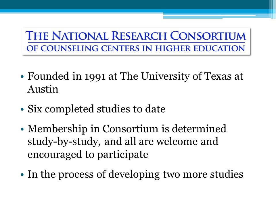 Founded in 1991 at The University of Texas at Austin Six completed studies to date Membership in Consortium is determined study-by-study, and all are welcome and encouraged to participate In the process of developing two more studies