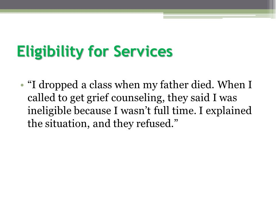 Eligibility for Services I dropped a class when my father died.