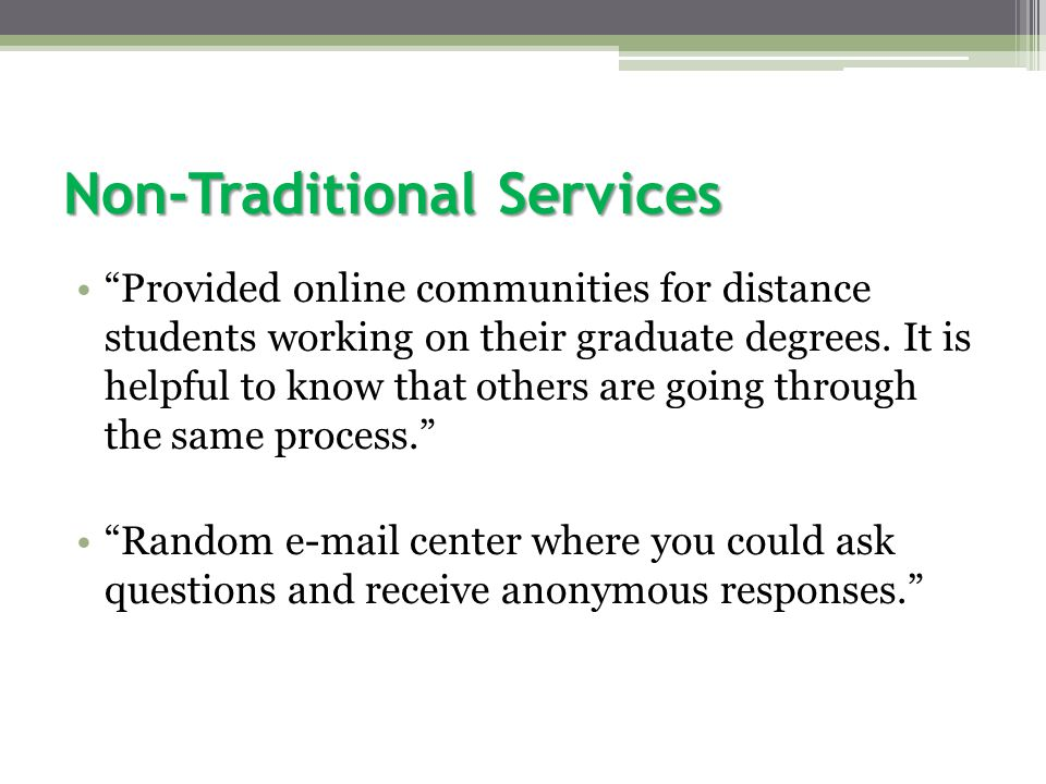 Non-Traditional Services Provided online communities for distance students working on their graduate degrees.
