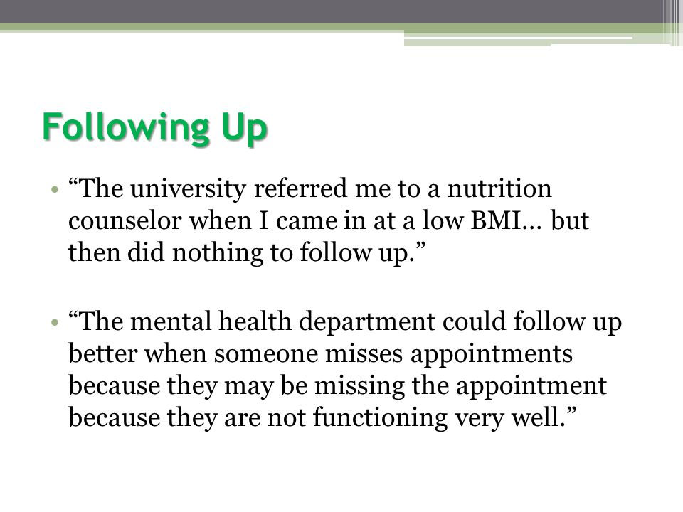 Following Up The university referred me to a nutrition counselor when I came in at a low BMI...