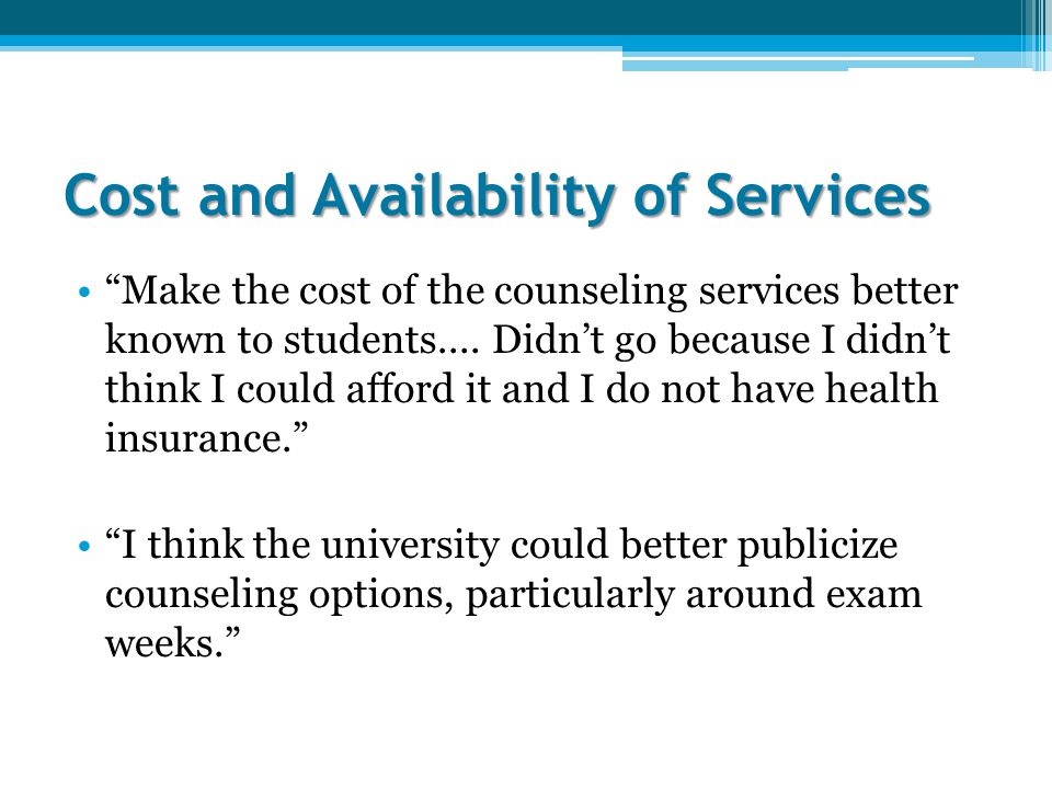 Cost and Availability of Services Make the cost of the counseling services better known to students....