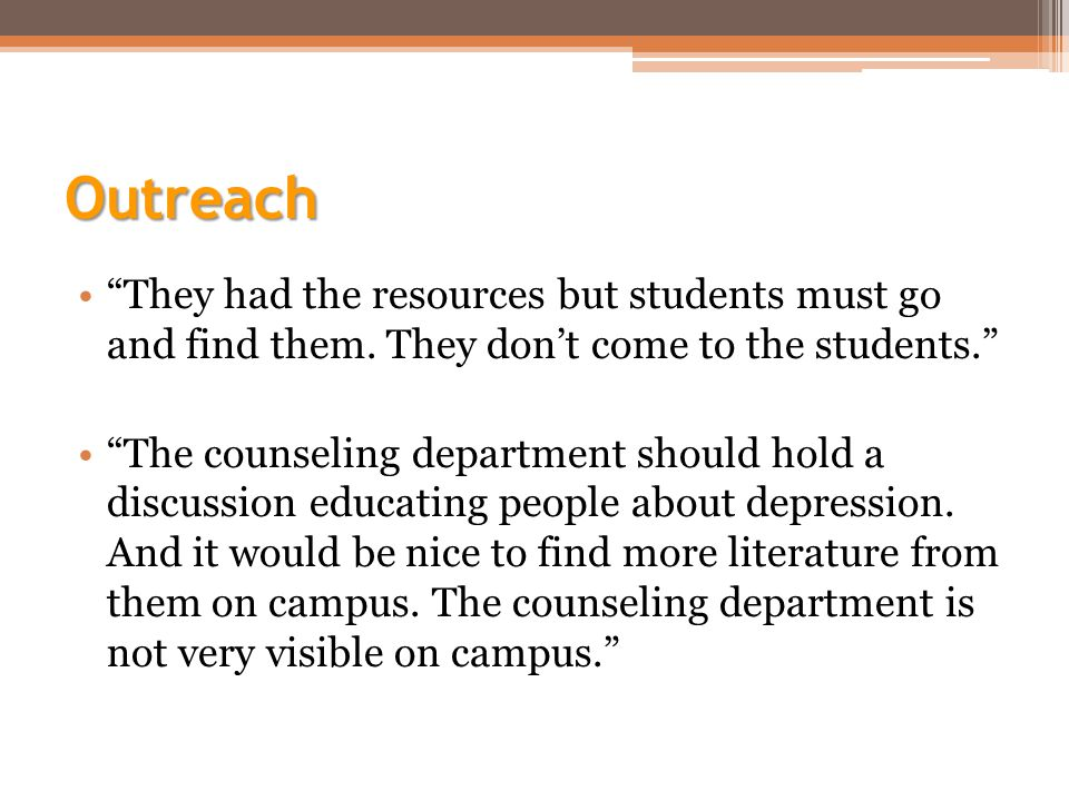Outreach They had the resources but students must go and find them.