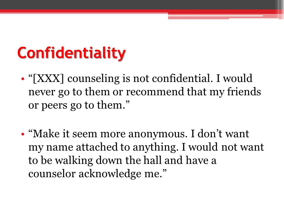 Confidentiality [XXX] counseling is not confidential.