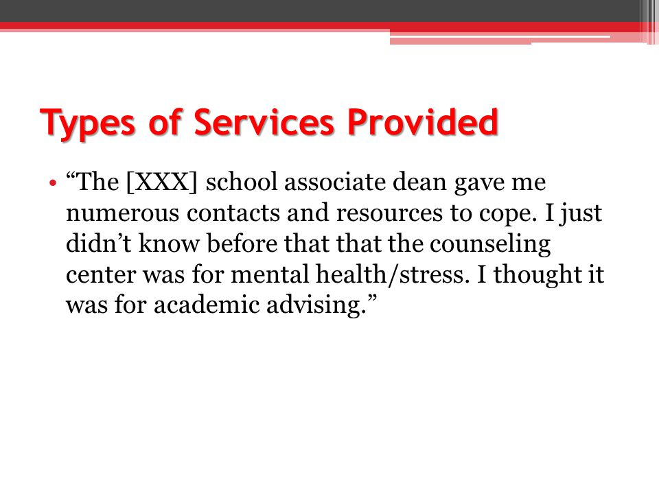 Types of Services Provided The [XXX] school associate dean gave me numerous contacts and resources to cope.