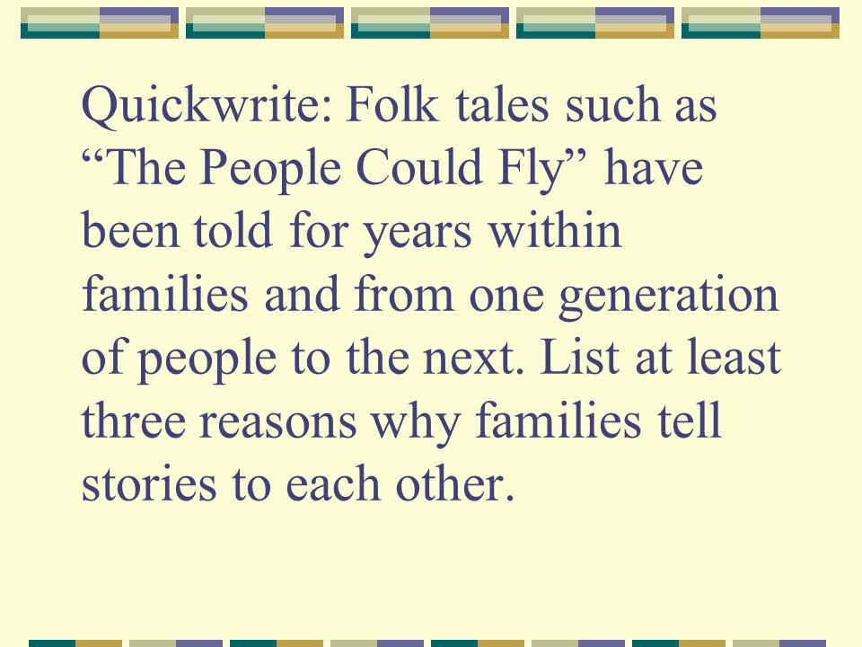 "Quickwrite: Folk tales such as ""The People Could Fly"" have been told for years within families and from one generation of people to the next. List at"