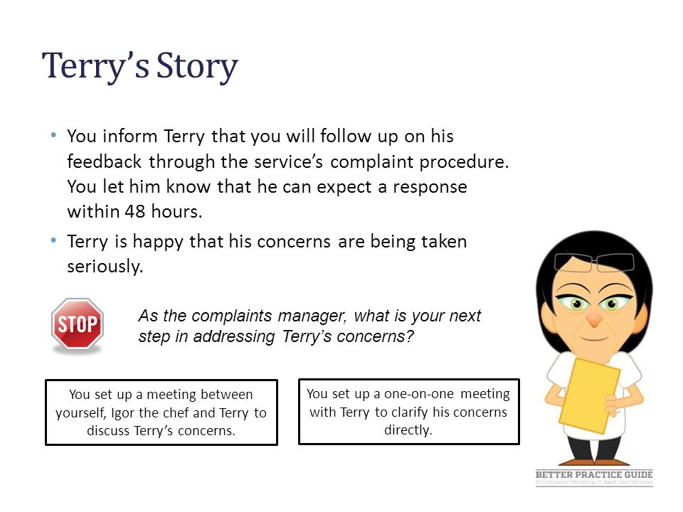 Terry's Story You arrange a one-on-one meeting with Terry to discuss his concerns.