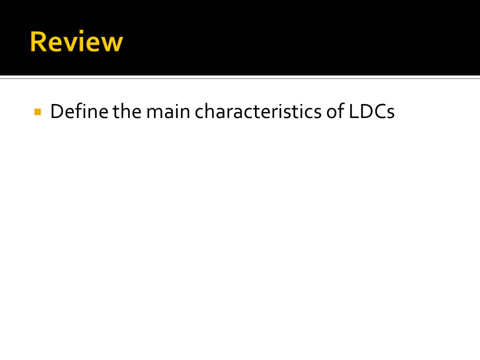  Define the main characteristics of LDCs