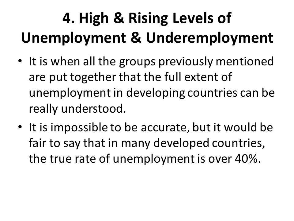 4. High & Rising Levels of Unemployment & Underemployment It is when all the groups previously mentioned are put together that the full extent of unem