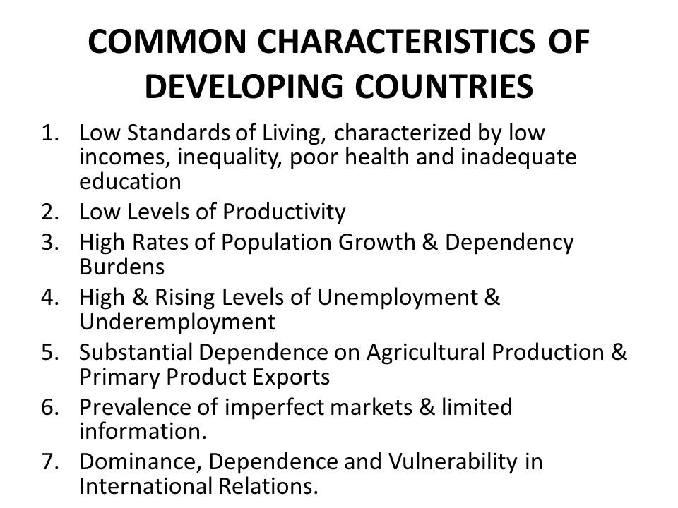 COMMON CHARACTERISTICS OF DEVELOPING COUNTRIES 1.Low Standards of Living, characterized by low incomes, inequality, poor health and inadequate educati