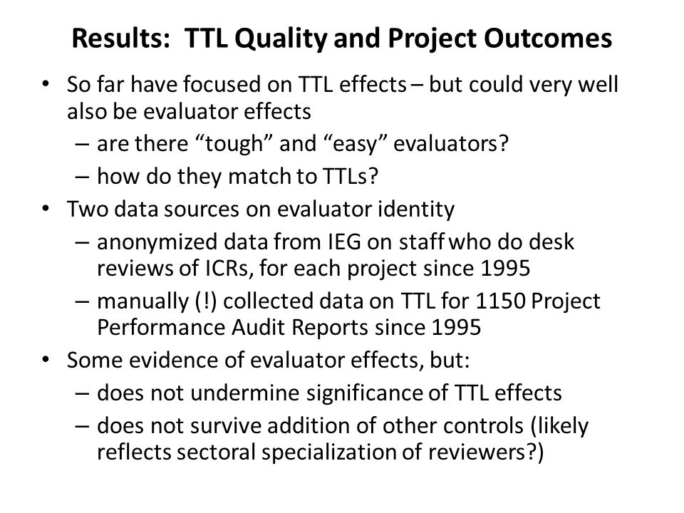 Results: TTL Quality and Project Outcomes So far have focused on TTL effects – but could very well also be evaluator effects – are there tough and easy evaluators.