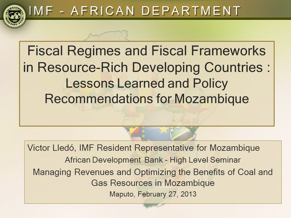 Fiscal Regimes and Fiscal Frameworks in Resource-Rich Developing Countries : Lessons Learned and Policy Recommendations for Mozambique Victor Lledó, I