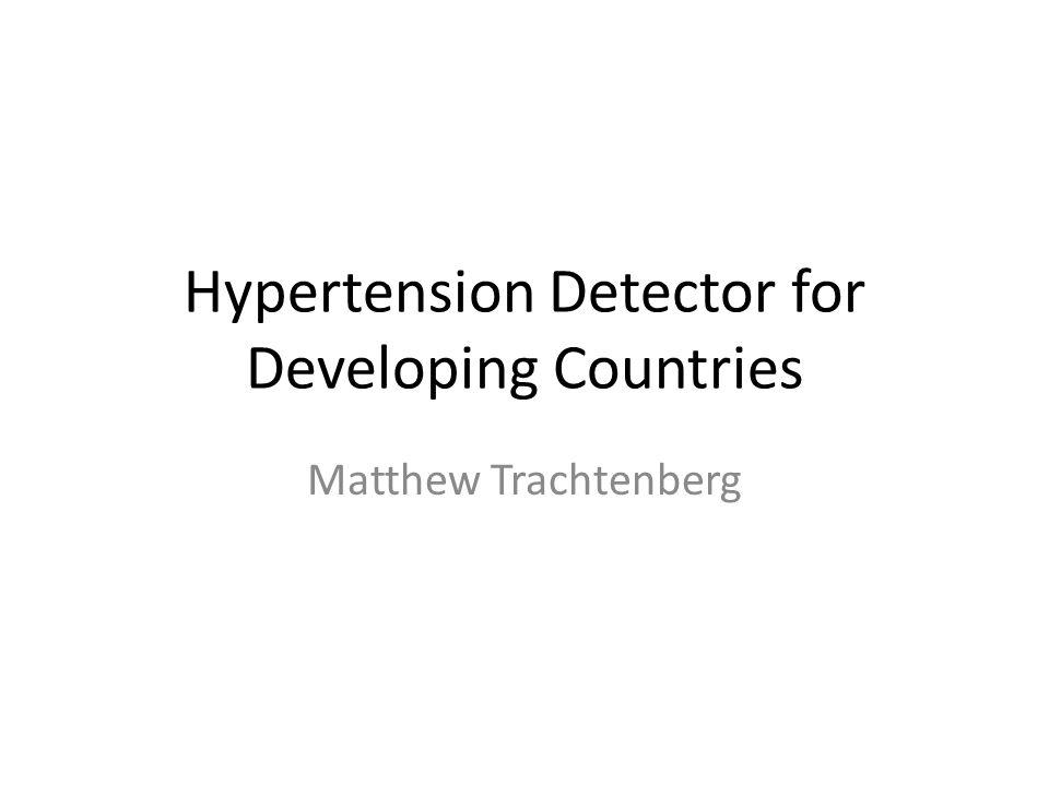 Hypertension Detector for Developing Countries Matthew Trachtenberg