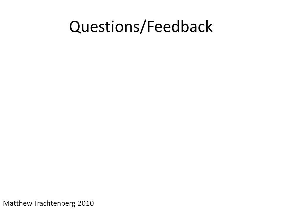 Questions/Feedback Matthew Trachtenberg 2010