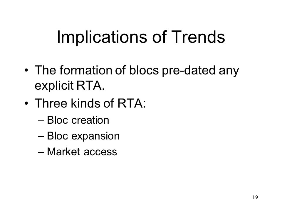 19 Implications of Trends The formation of blocs pre-dated any explicit RTA.