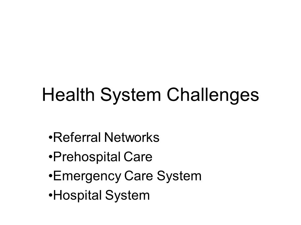 Health System Challenges Referral Networks Prehospital Care Emergency Care System Hospital System