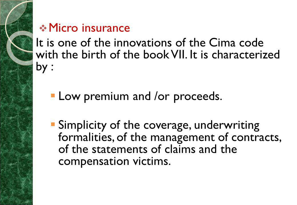  Micro insurance It is one of the innovations of the Cima code with the birth of the book VII.